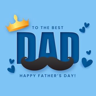 Do tekstu najlepszego ojca szczęśliwy dzień ojca ze złotą koroną, wąsami i papierowymi sercami na niebieskim tle.
