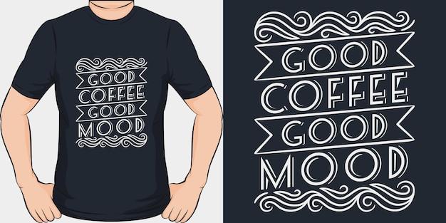 Dobra kawa dobry nastrój. unikalny i modny projekt koszulki