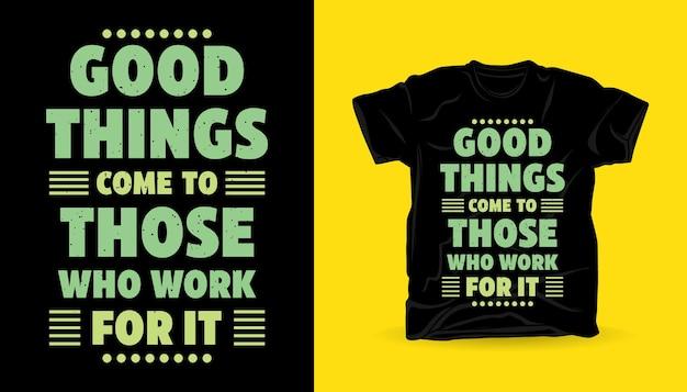 Dobre rzeczy przychodzą do tych, którzy na to pracują, typografia t-shirt z nadrukiem