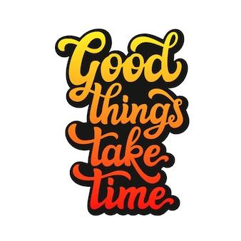 Dobre rzeczy wymagają czasu. napis