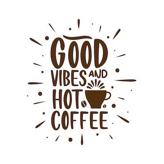 Dobre wibracje i gorąca kawa. kawa cytaty napis projekt.