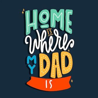 Dom jest tam, gdzie jest mój tata. cytuj liternictwo typografii. ręcznie rysowane napis.
