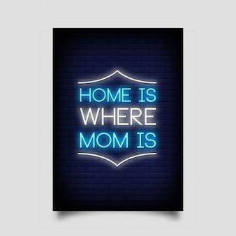 Dom jest tam, gdzie mama jest na plakat w stylu neonowym.