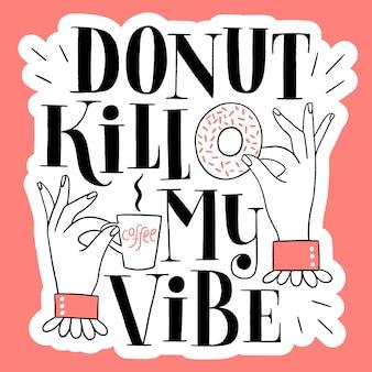 Donut kill my vibe śmieszne pączki ręcznie napis cytat