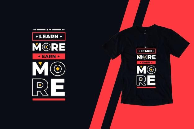 Dowiedz się więcej, zarabiaj bardziej nowoczesny projekt koszulki cytaty