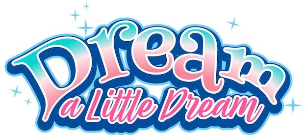 Dream a little dream typografia czcionek w pastelowym kolorze na białym tle