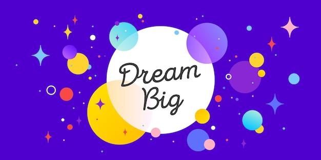 Dream big, dymek. baner, plakat, dymek z tekstem marzy. geometryczny styl memphis z marzeniem wiadomości duży na baner, plakat
