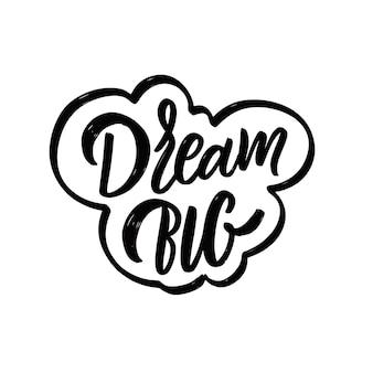 Dream big hand ciągnione czarny kolor motywacji napis frazę