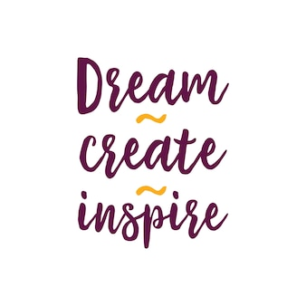 Dream create inspire lettering