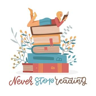 Dziewczyna leży na stosie książek z otwartą książką w dłoniach. koncepcja samokształcenia. postać studenta młodej kobiety. cytat z napisem - nigdy nie przestawaj czytać. ilustracja wektorowa płaski.