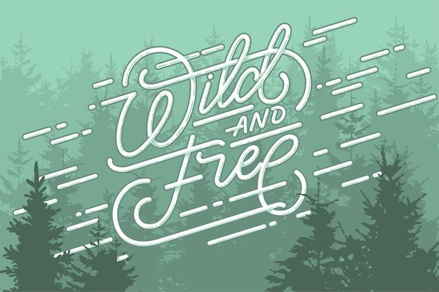 Dziki i swobodny napis na tle lasu. do grafiki na koszulki i plakatów. zabytkowy styl. fraza motywacyjna.