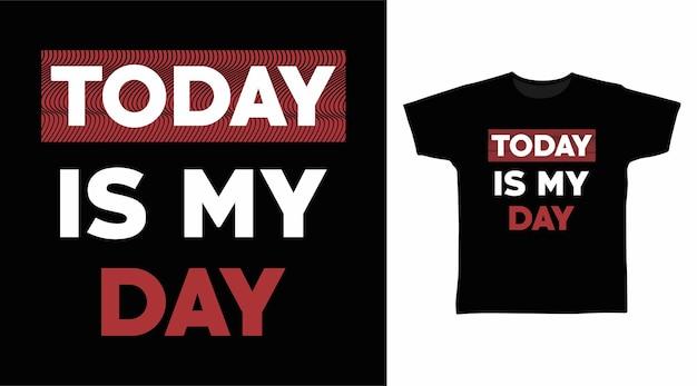 Dzisiaj jest mój dzień typografii tshirt projekt
