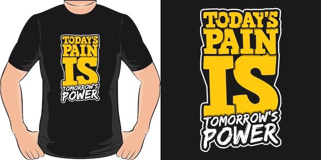Dzisiejszy ból jest siłą jutra. unikalny i modny projekt koszulki z cytatem motywacji