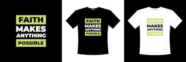 Faith sprawia, że projekt koszulki typograficznej jest możliwy. mówiąc, fraza, cytaty koszulka.