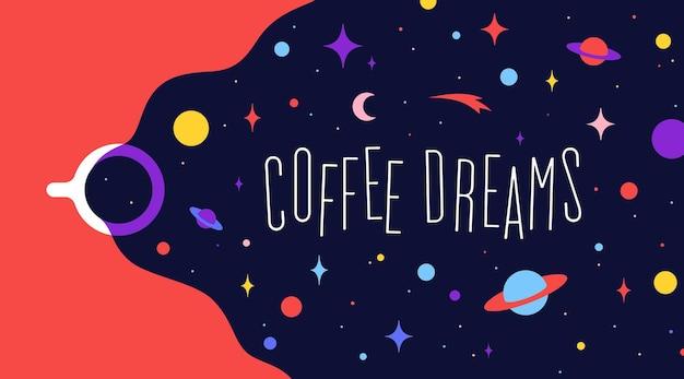 Filiżanka kawy z marzeniami wszechświata i frazą tekstową coffee dreams. nowoczesne mieszkanie ilustracja. baner dla kawiarni, restauracji, menu, motywu marzeń o kawie. kolorowy styl sztuki współczesnej. ilustracja wektorowa
