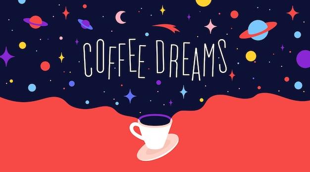 Filiżanka kawy z marzeniami wszechświata i frazą tekstową coffee dreams