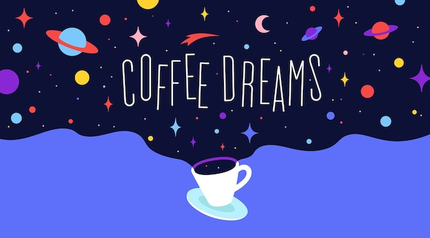 Filiżanka kawy z marzeniami wszechświata i tekstem coffee dreams. nowoczesna płaska ilustracja. baner na kawiarnię, restaurację, menu, motyw kawowych marzeń. kolorowy styl sztuki współczesnej.