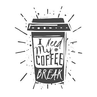 Filiżanka kawy z napisem: potrzebuję przerwy na kawę