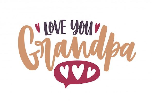 Fraza love you grandpa napisana pismem kaligraficznym i ozdobiona sercami. skład tekstu wakacje na białym tle. dekoracyjne kolorowe ilustracje w stylu płaski.
