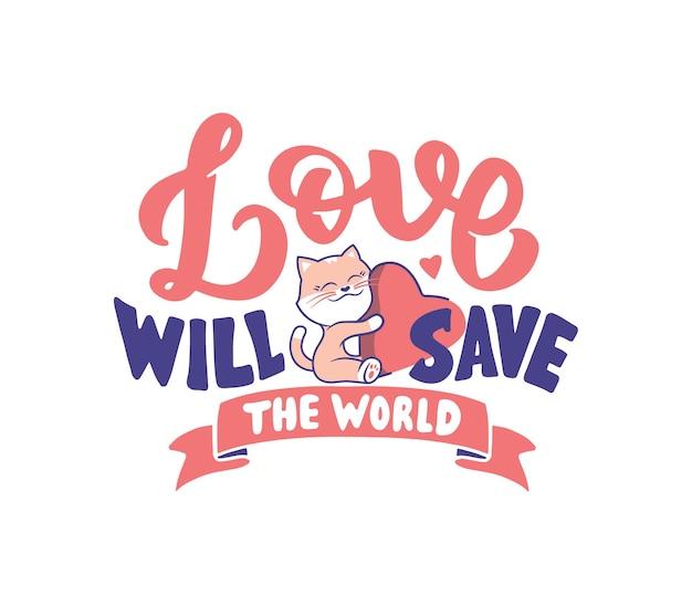 Fraza z napisem - miłość zbawi świat. retro kompozycja z zabawnym stylizowanym kotem.