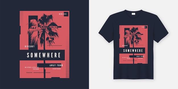 Gdzieś modny design koszulki i odzieży z sylwetką palmy, typografią, nadrukiem, ilustracją.