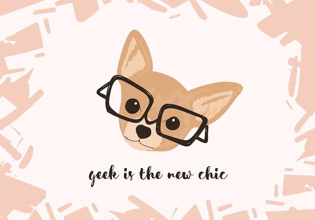 Głowa uroczego psa w okularach i slogan lub zwrot geek is the new chic napisany ręcznie elegancką kursywą. zabawny piesek lub szczeniak. kolorowa ilustracja wektorowa do druku t-shirt lub odzieży.