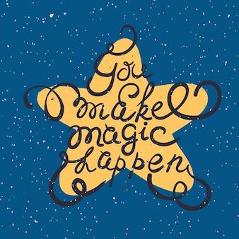 Gwiazda z ręcznie rysowanym plakatem typografii romantyczny cytat sprawiasz, że magia dzieje się na teksturowanym tle