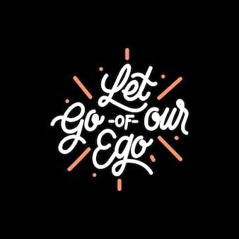 Handlettering typography puść nasze ego