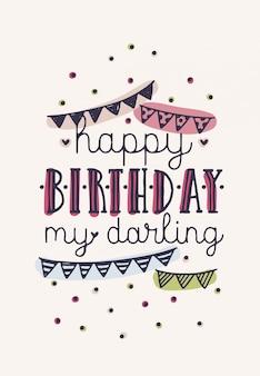 Happy birthday my darling napis lub życzenie napisane elegancką kaligraficzną czcionką i ozdobione kolorowymi girlandami z flagami i konfetti. ręcznie rysowane ilustracji dla karty z pozdrowieniami, pocztówka.