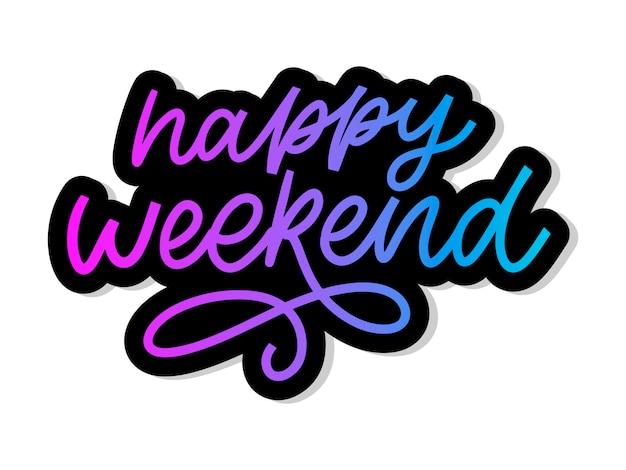 Happy weekend ręcznie napis