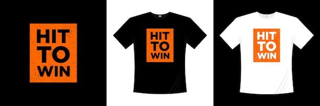 Hit, aby wygrać projekt koszulki typograficznej.