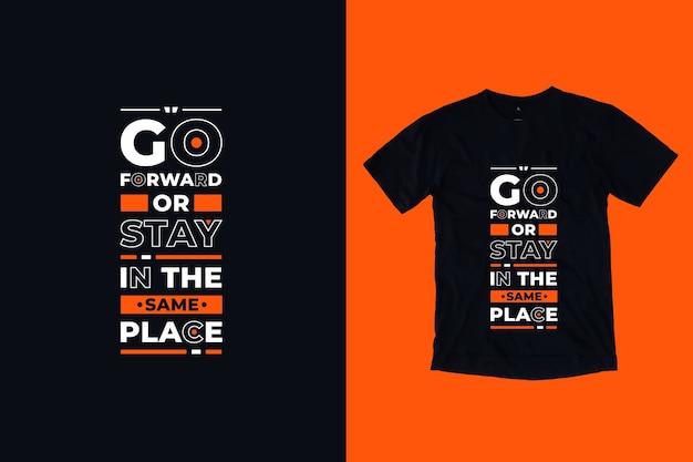 Idź naprzód lub pozostań w tym samym miejscu nowoczesny projekt koszulki motywacyjne cytaty
