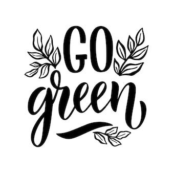 Idź zielony napis. wektor cytat napis o minimalizmie, ekologicznym stylu życia, gospodarce odpadami, przy użyciu produktów wielokrotnego użytku. niepowtarzalny nowoczesny stylizowany odręczny plakat.