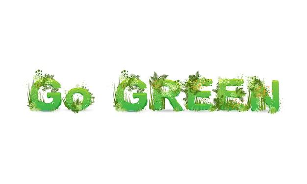 Ilustracja słowa go green z wielkimi literami stylizowanymi na lasy deszczowe, z zielonymi gałęziami, liśćmi, trawą i krzewami obok nich, na białym tle. krój pisma ekologicznego.