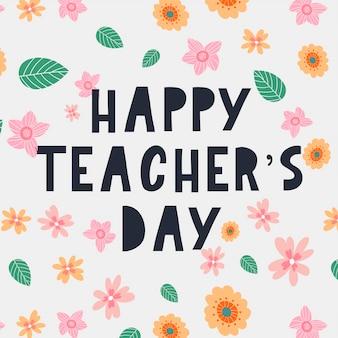 Ilustracja wektorowa stylowego tekstu na szczęśliwy dzień nauczycieli kwiatów