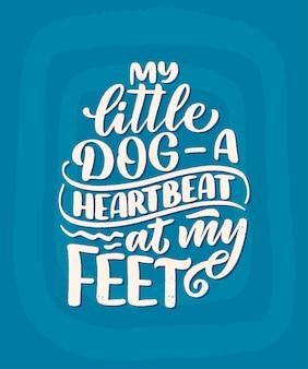 Ilustracja z zabawnym wyrażeniem. ręcznie rysowane inspirujący cytat o psach.