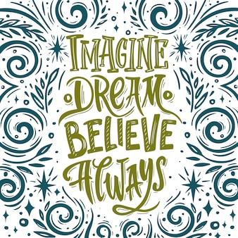 Imagine believe dream always. ręcznie rysowane wektor cytat. inspirująca i motywująca ilustracja.