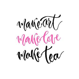 Inspirująca, ręcznie pisana oferta na plakat ścienny. twórz sztukę, kochaj się, przygotuj herbatę