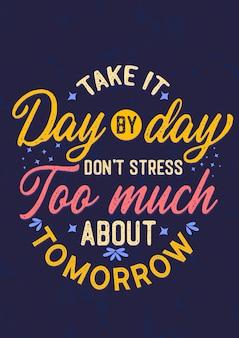 Inspirujący cytat, bierz to z dnia na dzień, nie stresuj się zbytnio