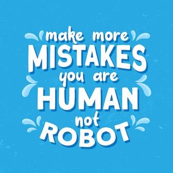 Inspirujący cytat, popełniaj więcej błędów, jesteś człowiekiem, a nie robotem