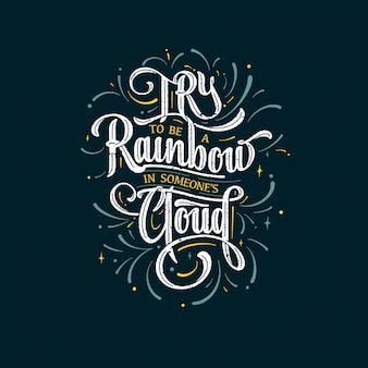 Inspirujący cytat: staraj się być tęczą w czyjejś chmurze, ręcznie narysowany napis