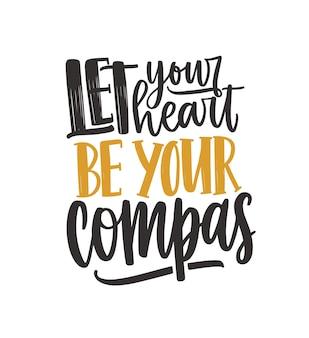 Inspirujący cytat wektor napis. niech twoje serce będzie twoim odręcznym wyrażeniem kompasu na białym tle. motywacyjna ilustracja minimalistyczna wiadomość. zachęcający napis hasło.