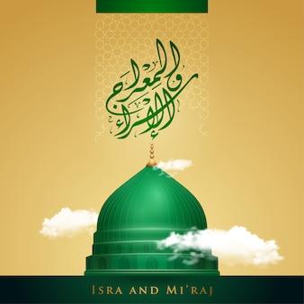 Isra i mi'raj pozdrowienia islamskie z zieloną kopułą ilustracji meczetu nabawi i arabską kaligrafią; nocna podróż proroka mahometa