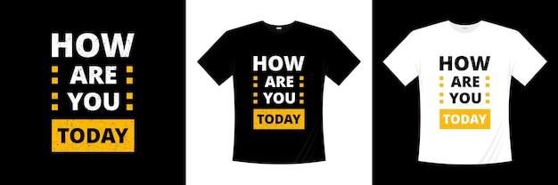 Jak się masz dzisiaj projekt koszulki typograficznej