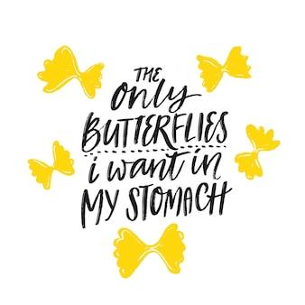 Jedyne motyle, które chcę mieć w żołądku. zabawny plakat z cytatem dla włoskiej restauracji, kawiarni, baru z makaronem, bufetu. projekt koszulki dla smakoszy, sarkastyczne powiedzenie o miłości i romansie. głodne powiedzenie.
