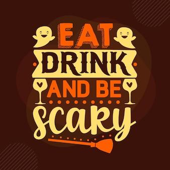 Jedz drinka i bądź przerażający szablon cytatu typografia premium vector design