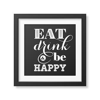 Jedz, pij i bądź szczęśliwy - cytat typograficzny