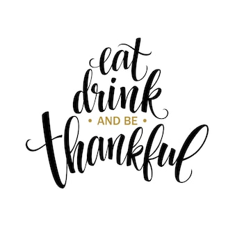 Jedz, pij i bądź wdzięczny ręcznie rysowane napis, projekt kaligrafii dziękczynienia. wakacje napis na zaproszenie i kartkę z życzeniami, wydruki i plakaty. ilustracja wektorowa eps10
