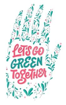 Jedźmy razem razem - zielone eko napis w pięknym stylu. kwiatowy wzór dłoni.