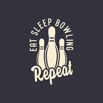 Jeść spać kręgle powtarzać typografię vintage ilustracja projekt koszulki